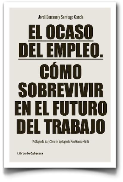 El ocaso del empleo. Cómo sobrevivir en el futuro del trabajo - Amazon.es