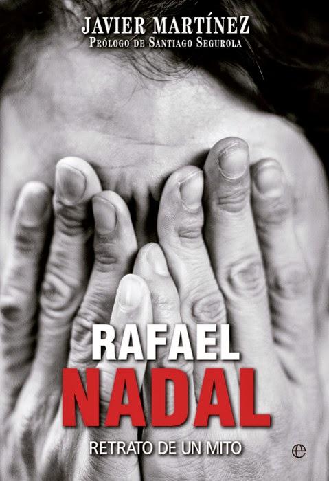 Rafael Nadal, retrato de un mito - Javier Martínez