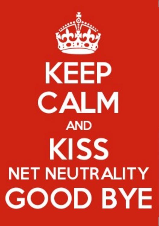 Keep calm and kiss Net Neutrality good bye