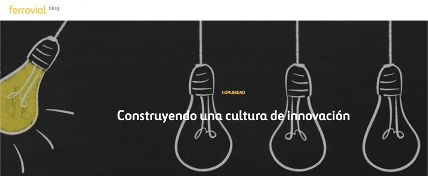 Construyendo una cultura de innovación - Blog de Ferrovial (Febrero de 2018)