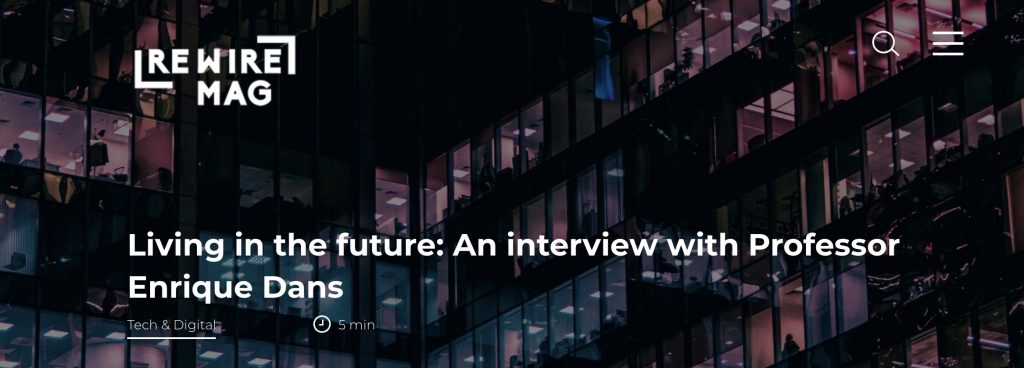 Living in the future: An interview with Professor Enrique Dans - Rewire Mag
